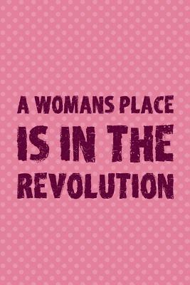 A Womans Place Is In The Revolution: Blank Lined Notebook Journal Diary Composition Notepad 120 Pages 6x9 Paperback ( Feminism) 3