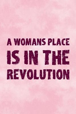 A Womans Place Is In The Revolution: Blank Lined Notebook Journal Diary Composition Notepad 120 Pages 6x9 Paperback ( Feminism) 4