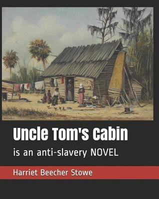 Uncle Tom's Cabin: is an anti-slavery NOVEL