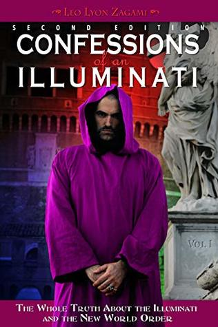 Confessions of an Illuminati Volume I (2nd edition): The Whole Truth About the Illuminati and the New World Order