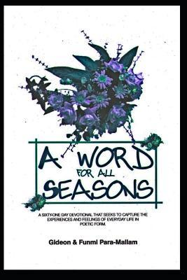 A Word For All Seasons: A Sixty - One Day Devotional That Seeks To Capture TheExperiences And Feelings Of Everyday Life In Poetic Form