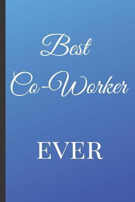 Best Co-Worker Ever: A Best Sarcasm Funny Quotes Satire Slang Joke College Ruled Lined Motivational, Inspirational Card Book Blue Cute Diary Notebook Journal Gift for Office Employees Friends Boss, Staff Management for Birthdays, Friends Job, or Family