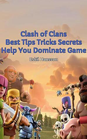 Clash of Clans Best Tips, Tricks, Secrets Help You Dominate Game: Guide Game For All Levels