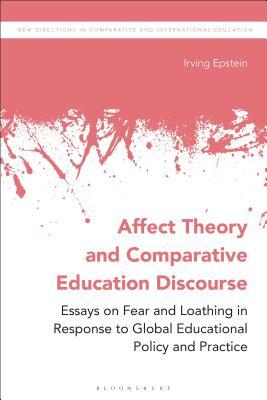Affect Theory and Comparative Education Discourse: Essays on Fear and Loathing in Response to Global Educational Policy and Practice