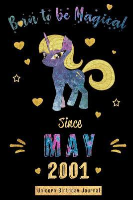 Born to be Magical Since May 2001 - Unicorn Birthday Journal: Blank Lined 6x9 Born in May - Unicorn Journal/Guestbook/Notebooks as an Awesome Birthday Anniversary graduation party Gifts For your mom wife sister daughter grandma friend & Office Coworkers