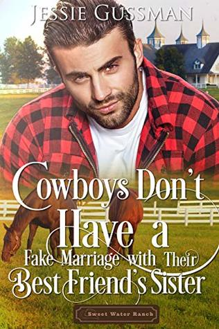 Cowboys Don't Have a Fake Marriage with Their Best Friend's Sister (Sweet Water Ranch, # 4)
