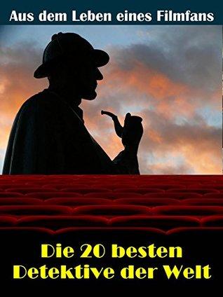 Die 20 besten Film- und TV Detektive der Welt: Aus dem Leben eines Kino, TV und Film Fans