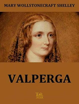 Valperga; or, The Life and Adventures of Castruccio, Prince of Lucca