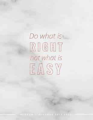 Do What is Right Not What is Easy Academic Planner 2019-2020: Weekly & Monthly View Planner Achieve Your Goals & Increase Productivity Marble + Gold Motivational Quote