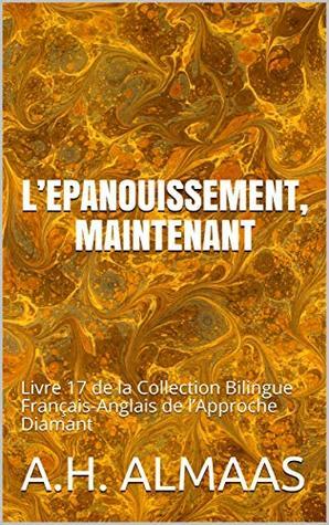 L'EPANOUISSEMENT, MAINTENANT: Livre 17 de la Collection Bilingue Français-Anglais de l'Approche Diamant