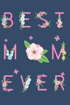 Best Mom Ever: Lined Journal with funny Quotes for Mom's who love their Children: Gift for New Moms, Moms to Be, Toddler moms & Teenager Moms!