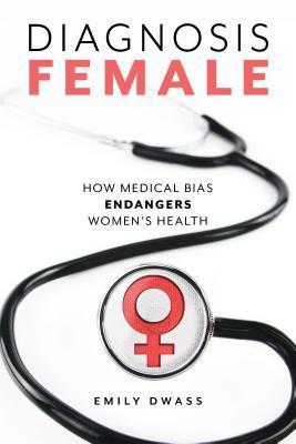 Diagnosis Female: How Medical Bias Endangers Women's Health
