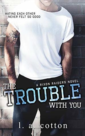 The Trouble with You (Rixon Raiders, #1)