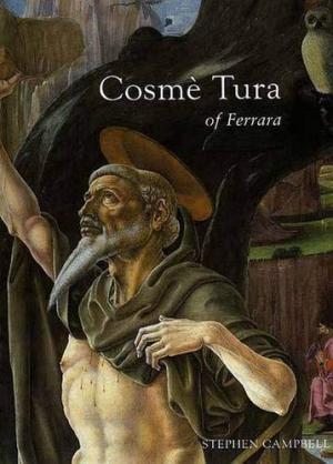 Cosmè Tura: Painting And Design In Renaissance Ferrara
