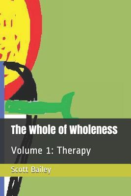The Whole of Wholeness: Volume 1: Therapy