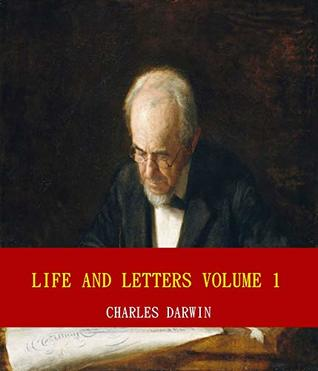 Life and Letters of Charles Darwin — Volume 1 by Charles Darwin (Unabridged Content) (ANNOTATED)