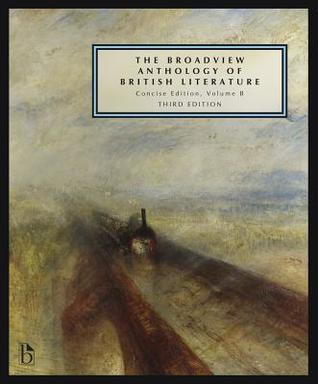 The Broadview Anthology of British Literature: Concise, Volume B: The Age of Romanticism - The Victorian Era - The Twentieth Century and Beyond