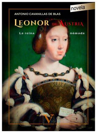 Portada de la novela histórica Leonor de Austria, de Antonio Cavanillas de Blas