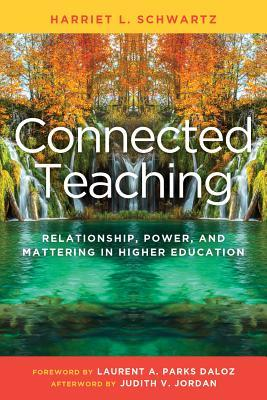 Connected Teaching: Relationships, Power, and Mattering in Higher Education