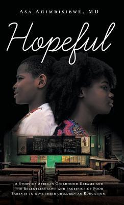 Hopeful: A Story of African Childhood Dreams and the Relentless love and sacrifice of Poor Parents to give their children an Education.