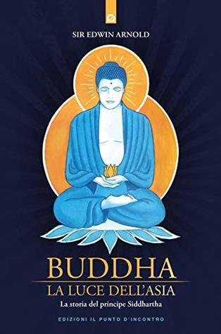 Buddha: La luce dell'Asia: La storia del principe Siddhartha