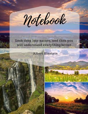 Notebook: Look Deep Into Nature, and Then You Will Understand Everything Better - Albert Einstein.: Inspirational Quote, Soft Cover, Large Composition Book, Journal, Letter Size (8.5 X 11)