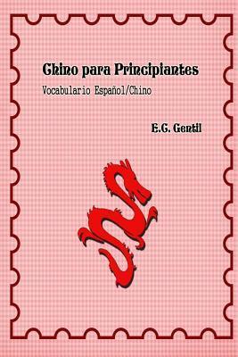 Chino Para Principiantes: Vocabulario Espa�ol - Chino