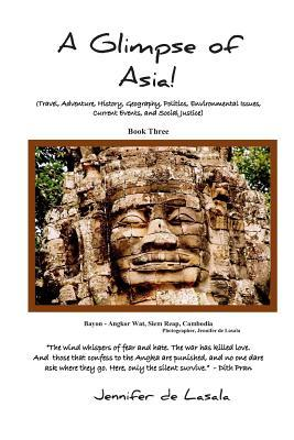 A Glimpse of Asia!: Travel, Adventure, Myths, Politics, Geography, History, Current Topics, Environmental and Justice Issues. Book Three
