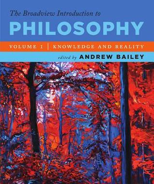 The Broadview Introduction to Philosophy Volume I: Knowledge and Reality