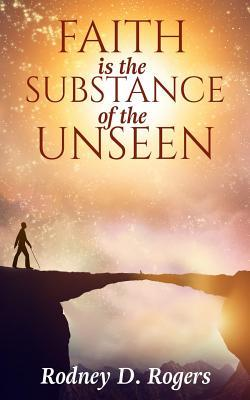 Faith Is the Substance of the Unseen