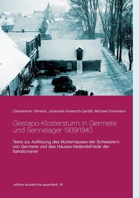 Gestapo-Klostersturm in Germete und Sennelager 1939/1940: Texte zur Auflösung des Mutterhauses der Schwestern von Germete und des Hauses Heilandsfriede der Salvatorianer