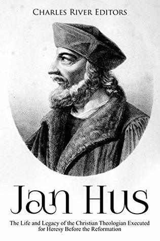 Jan Hus: The Life and Legacy of the Christian Theologian Executed for Heresy Before the Reformation