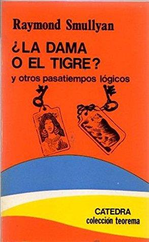 La Dama O El Tigre? / The Lady or The Tiger?: y Otros Pasatiempos Logicos / And Other Logic Puzzles