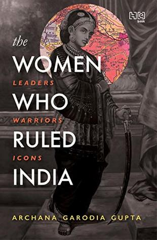 The Women Who Ruled India: Leaders. Warriors. Icons.