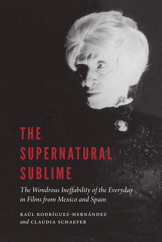 The Supernatural Sublime: The Wondrous Ineffability of the Everyday in Films from Mexico and Spain