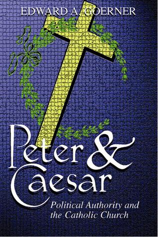 Peter and Caesar: Catholic Church Political Authority