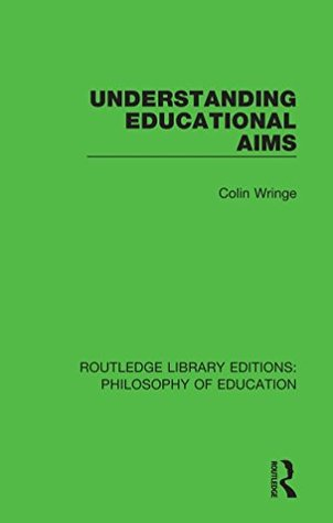 Understanding Educational Aims (Routledge Library Editions: Philosophy of Education Book 21)