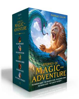 Stories of Magic and Adventure: The Children's Homer; The Children of Odin; The Golden Fleece; The Island of the Mighty; Arabian Nights