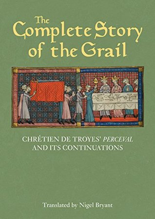 The Complete Story of the Grail: Chrétien de Troyes' Perceval and its continuations (Arthurian Studies Book 82)