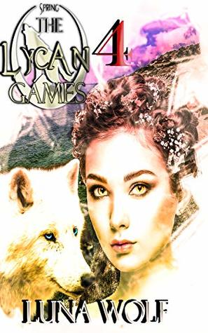 The Lycan Games Spring Part Four (The Lycan Games Spring Serial Book 4)