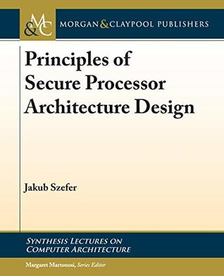 Principles of Secure Processor Architecture Design