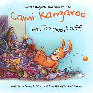 Cami Kangaroo Has Too Much Stuff! (Cami Kangaroo and Wyatt Too Book 2)
