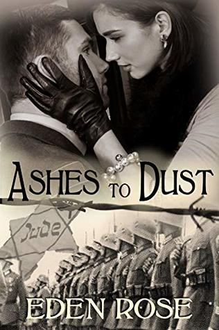Ashes To Dust: A Holocaust Novel (The Secret Wives Book 1)