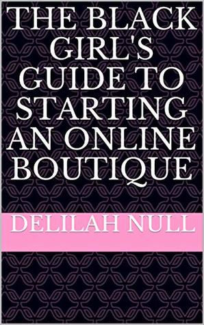 The Black Girl's Guide to Starting an Online Boutique