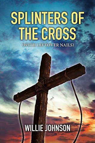 Splinters of the Cross (With Leftover Nails) (Where Godly Men Walked Book 2)