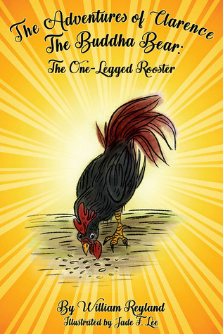 The Adventures of Clarence the Buddha Bear: The One-legged Rooster