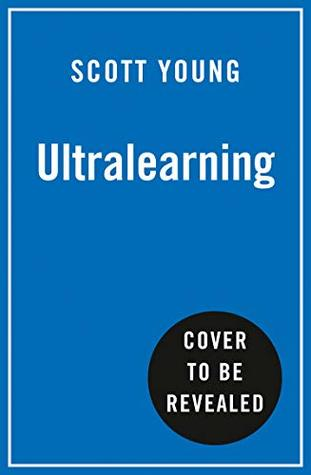 Ultralearning: Seven Strategies for Mastering Hard Skills and Getting Ahead