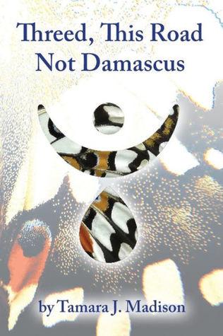 Threed, This Road Not Damascus by Tamara J. Madison