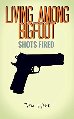 Living Among Bigfoot: Shots Fired (A True Story)