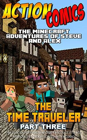 Action Comics: The Minecraft Adventures of Steve and Alex: The Time Traveler – Part Three (Minecraft Steve and Alex Adventures Book 22)